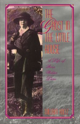 Ghost in the Little House : A Life of Rose Wilder Lane