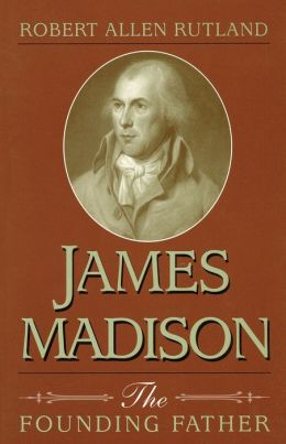 James Madison: The Founding Father