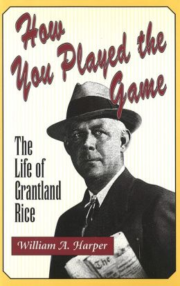 How You Played the Game: Life of Grantland Rice