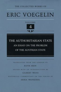 The Collected Works of Eric Voegelin, Volume 4, The Authoritarian State, An Essay on the Problem of the Austrian State