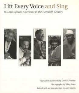 Lift Every Voice and Sing: St. Louis African Americans in the Twentieth Century