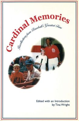 Cardinal Memories: Recollections from Baseball's Greatest Fans