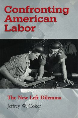 Confronting American Labor: The New Left Dilemma