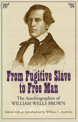 From Fugitive Slave To Free Man: The Autobiography of William Wells Brown