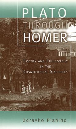 Plato through Homer: Poetry and Philosophy in the Cosmological Dialogues