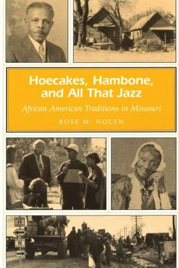 Hoecakes, Hambone, and All That Jazz: African American Traditions in Missouri