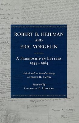 Robert B. Heilman and Eric Voegelin: A Friendship in Letters, 1944-1984