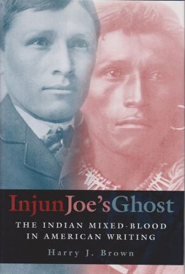 Injun Joe's Ghost: The Indian Mixed-Blood in American Writing