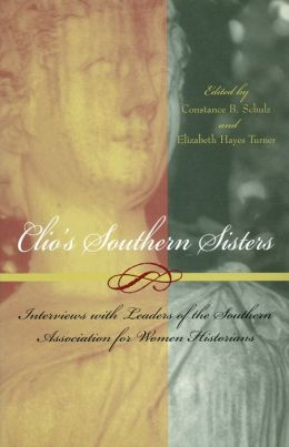 Clio's Southern Sisters: Interviews with Leaders of the Southern Association for Women Historians