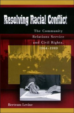 Resolving Racial Conflict: The Community Relations Service and Civil Rights, 1964-1989