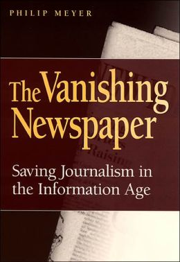 Vanishing Newspaper: Saving Journalism in the Information Age