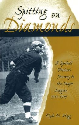 Spitting on Diamonds: A Spitball Pitcher's Journey to the Major Leagues, 1911-1919
