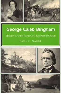 George Caleb Bingham: Missouri's Famed Painter and Forgotten Politician