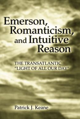 Emerson, Romanticism, and Intuitive Reason: The Transatlantic Light of All Our Day