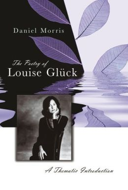 Poetry of Louise Gluck: A Thematic Introduction