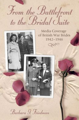 From the Battlefront to the Bridal Suite: Media Coverage of British War Brides, 1942-1946