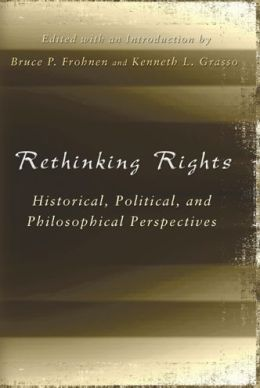 Rethinking Rights: Historical, Political, and Philosophical Perspectives