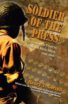Soldier of the Press: Covering the Front in Europe and North Africa, 1936-1943