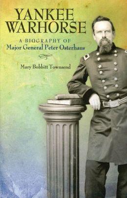 Yankee Warhorse: A Biography of Major General Peter J. Osterhaus