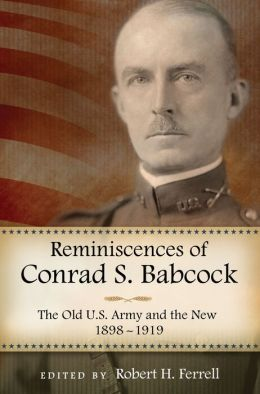 Reminiscences of Conrad S. Babcock: The Old U.S. Army and the New, 1898-1918