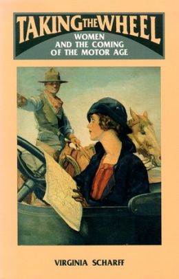 Taking the Wheel: Women and the Coming of the Motor Age