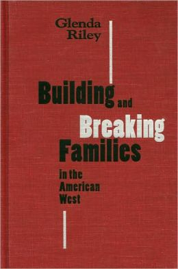 Building and Breaking Families in the American West