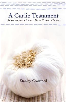 A Garlic Testament: Seasons on a Small New Mexico Farm