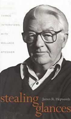 Stealing Glances: Three Interviews with Wallace Stegner