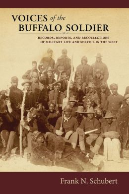 Voices of the Buffalo Soldier: Records, Reports, and Recollections of Military Life and Service in the West
