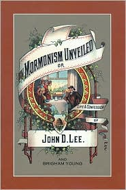 Mormonism Unveiled: The Life and Confession of John D. Lee Including the Life of Brigham Young