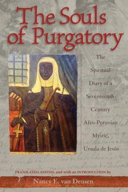 The Souls of Purgatory: The Spiritual Diary of a Seventeenth-Century Afro-Peruvian Mystic, Ursula de Jesus
