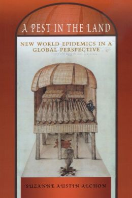A Pest in the Land: New World Epidemics in a Global Perspective