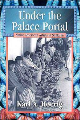 Under the Palace Portal: Native American Artists in Santa Fe