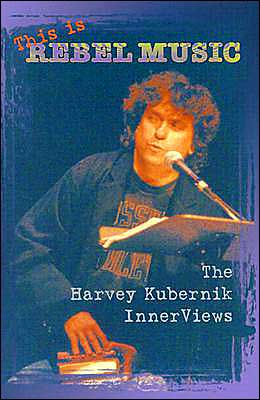 This is Rebel Music: The Harvey Kubernik InnerViews