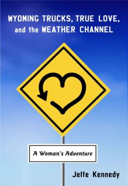 Wyoming Trucks, True Love, and the Weather Channel: A Woman's Adventure