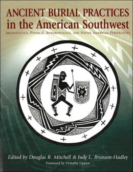 Ancient Burial Practices in the American Southwest: Archaeology, Physical Anthropology, and Native American Perspectives
