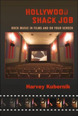 Hollywood Shack Job: Rock Music in Film and on Your Screen