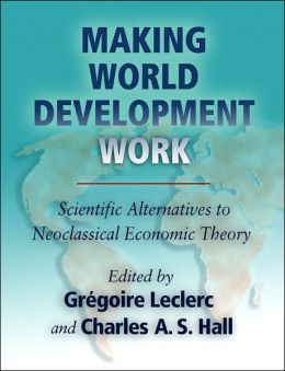 Making World Development Work: Scientific Alternatives to Neoclassical Economic Theory