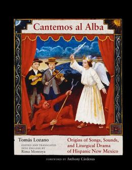 Cantemos al Alba: Origins of Songs, Sounds, and Liturgical Drama of Hispanic New Mexico