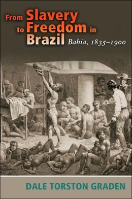 From Slavery to Freedom in Brazil: Bahia, 1835-1900