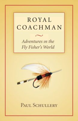 Royal Coachman: Adventures in the Fly Fisher's World