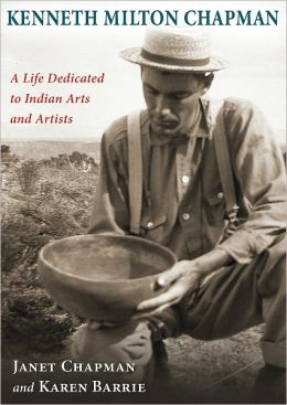 Kenneth Milton Chapman: A Life Dedicated to Indian Arts and Artists