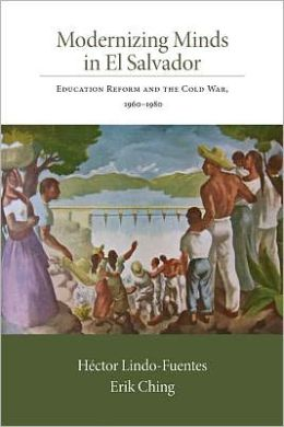 Modernizing Minds in El Salvador: Education Reform and the Cold War, 1960?1980