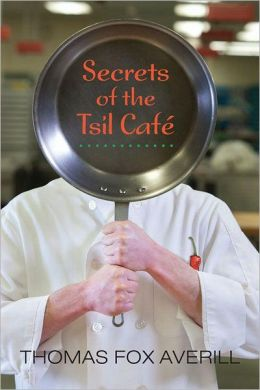 Secrets of the Tsil Café: A Novel with Recipes