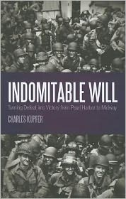 Indomitable Will: Turning Defeat into Victory from Pearl Harbor to Midway