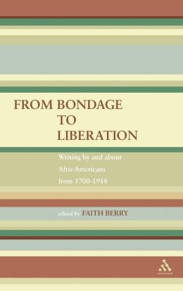 From Bondage to Liberation: Writings by and about Afro-Americans from 1700-1918