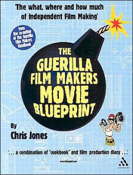 Guerilla Film Makers Movie Blueprint: A Simple and Clear Plan of the How, Where, When, and What of the Filmmaking Process, from the Co-Author of The Guerilla Film Makers Handbook