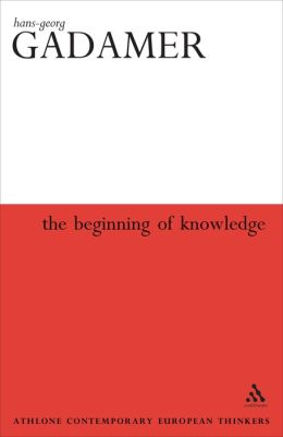The Beginning of Knowledge (Athlone Contemporary European Thinkers Series)