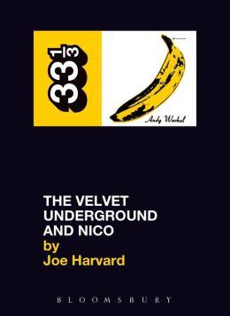 The Velvet Underground and Nico (33 1/3 Series)