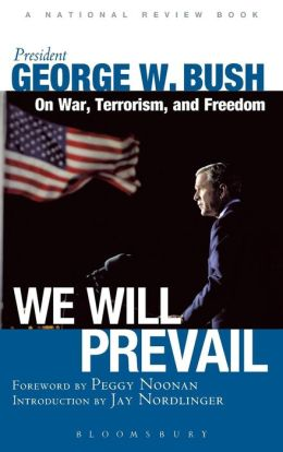 We Will Prevail: President George W. Bush on War, Terrorism, and Freedom
